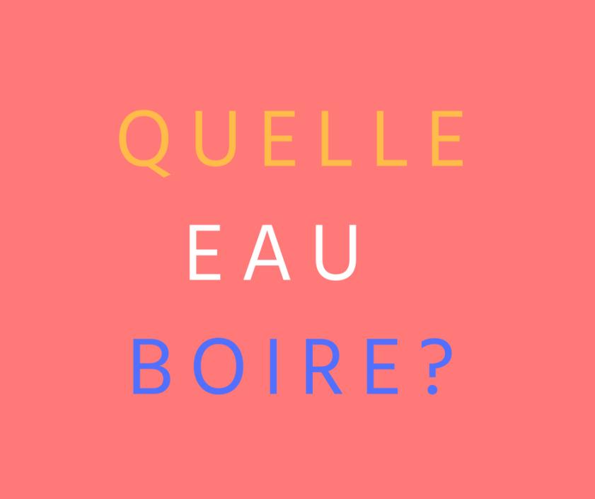 QUELLE EAU BOIRE _